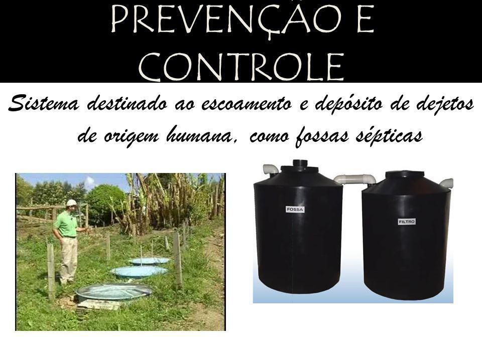 PREVENÇÃO E CONTROLE Sistema destinado ao escoamento e depósito de dejetos de origem humana, como fossas sépticas.