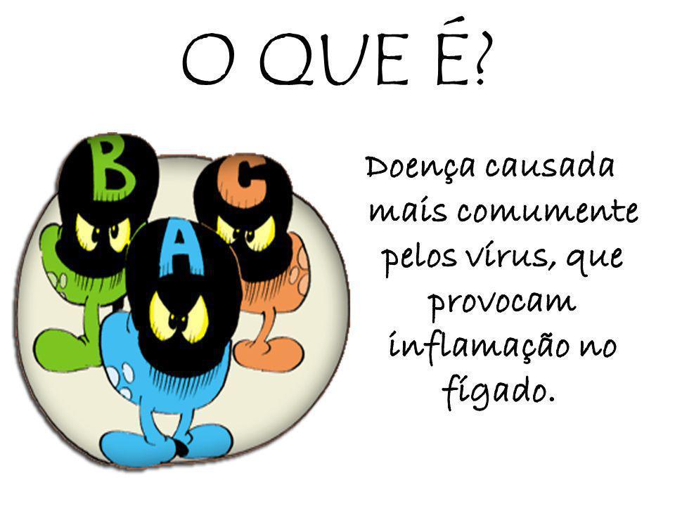 O QUE É Doença causada mais comumente pelos vírus, que provocam inflamação no fígado.