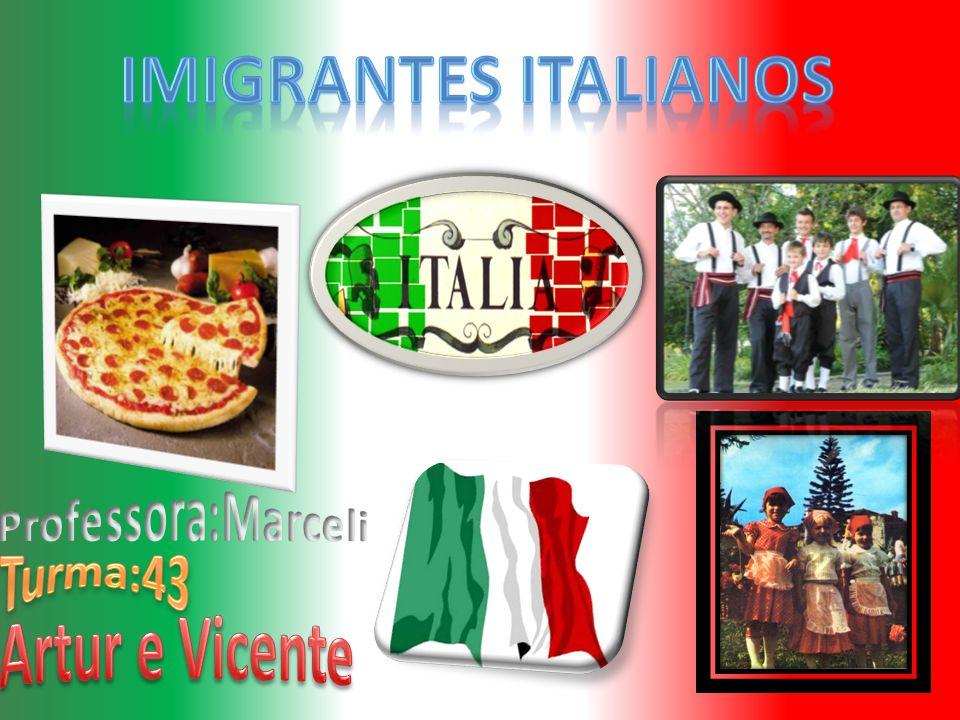 Imigrantes italianos Professora:Marceli Turma:43 Artur e Vicente