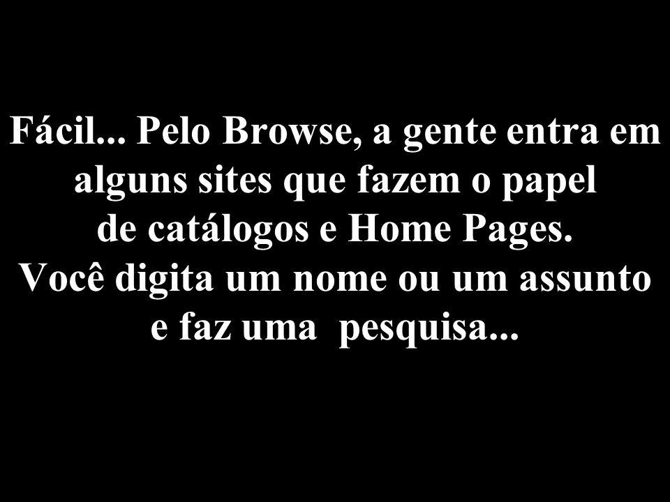Fácil... Pelo Browse, a gente entra em alguns sites que fazem o papel de catálogos e Home Pages.