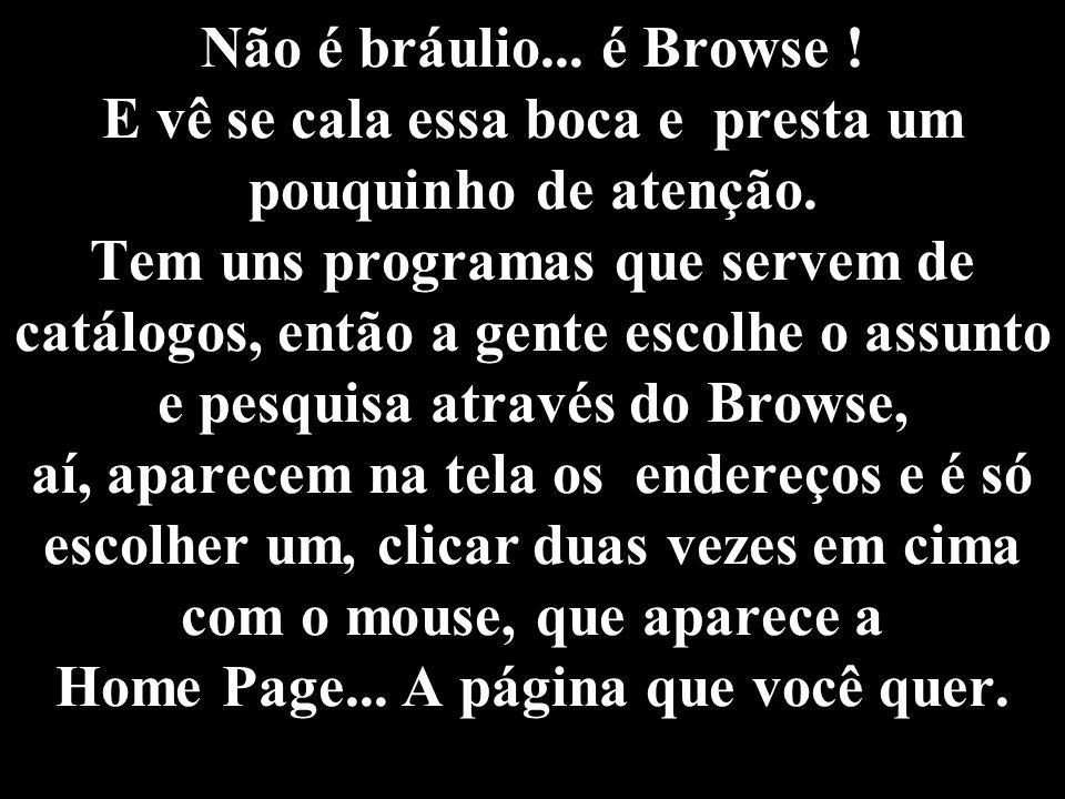 Não é bráulio... é Browse .