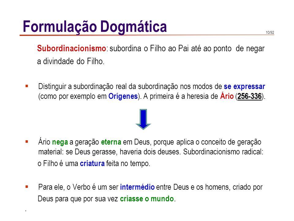 Formulação Dogmática Subordinacionismo: subordina o Filho ao Pai até ao ponto de negar. a divindade do Filho.