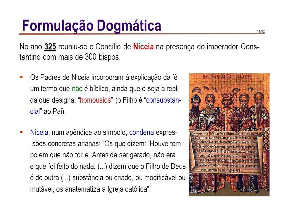 Formulação Dogmática No ano 325 reuniu-se o Concílio de Niceia na presença do imperador Cons- tantino com mais de 300 bispos.