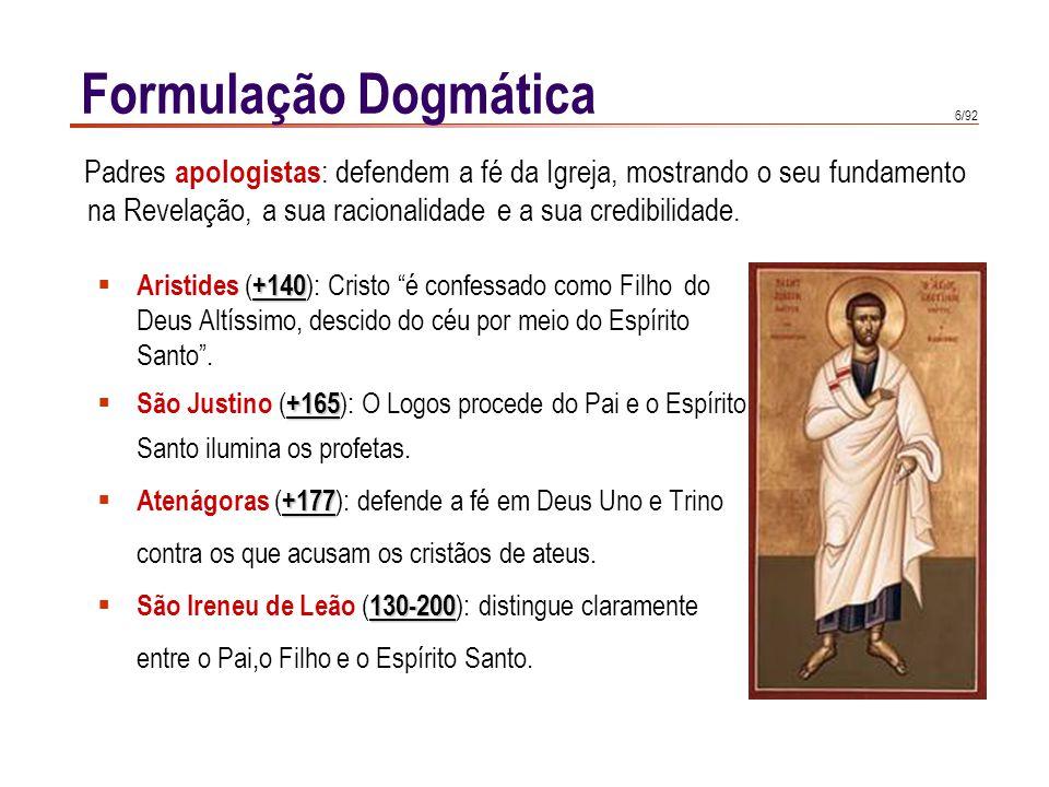 Formulação Dogmática Padres apologistas: defendem a fé da Igreja, mostrando o seu fundamento na Revelação, a sua racionalidade e a sua credibilidade.