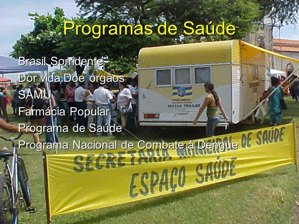 Programas de Saúde Brasil Sorridente Dor vida.Doe órgãos SAMU