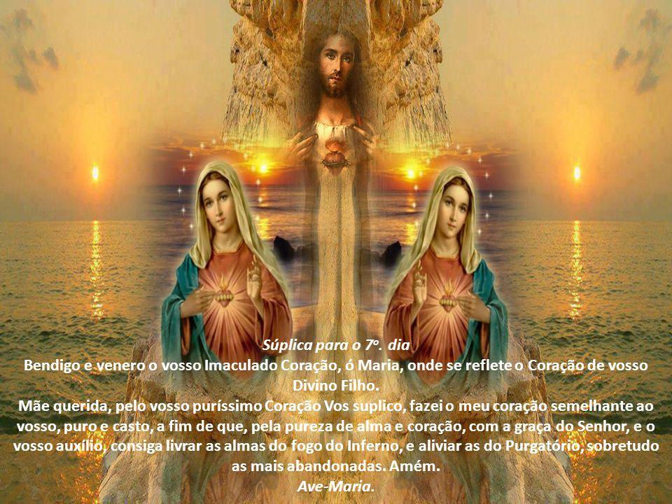 Súplica para o 7o. dia Bendigo e venero o vosso Imaculado Coração, ó Maria, onde se reflete o Coração de vosso Divino Filho.