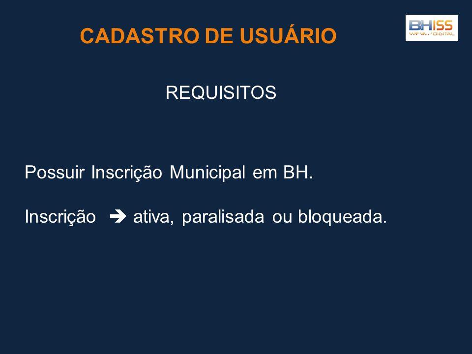 CADASTRO DE USUÁRIO REQUISITOS Possuir Inscrição Municipal em BH.