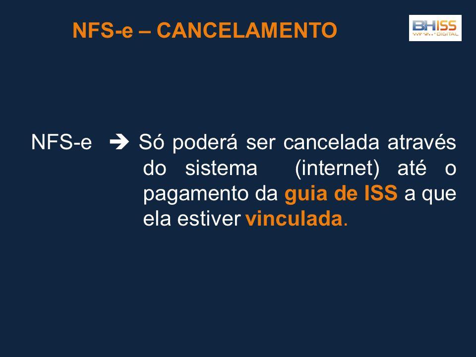 NFS-e – CANCELAMENTO NFS-e  Só poderá ser cancelada através do sistema (internet) até o pagamento da guia de ISS a que ela estiver vinculada.