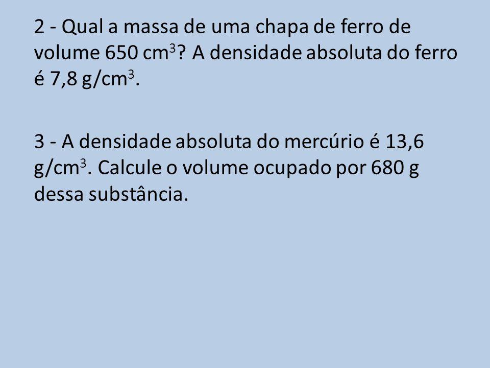 2 - Qual a massa de uma chapa de ferro de volume 650 cm3