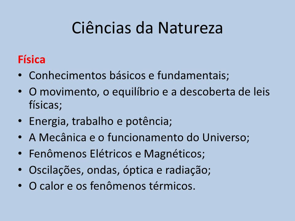 Ciências da Natureza Física Conhecimentos básicos e fundamentais;