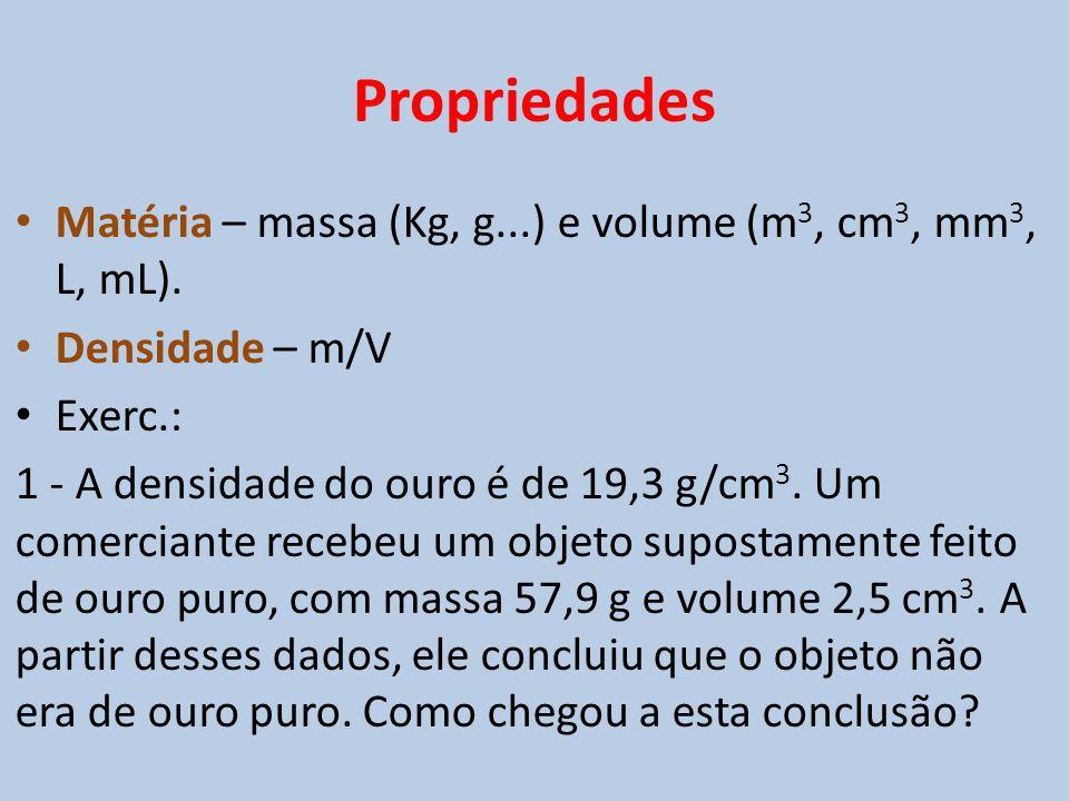 Propriedades Matéria – massa (Kg, g...) e volume (m3, cm3, mm3, L, mL). Densidade – m/V. Exerc.: