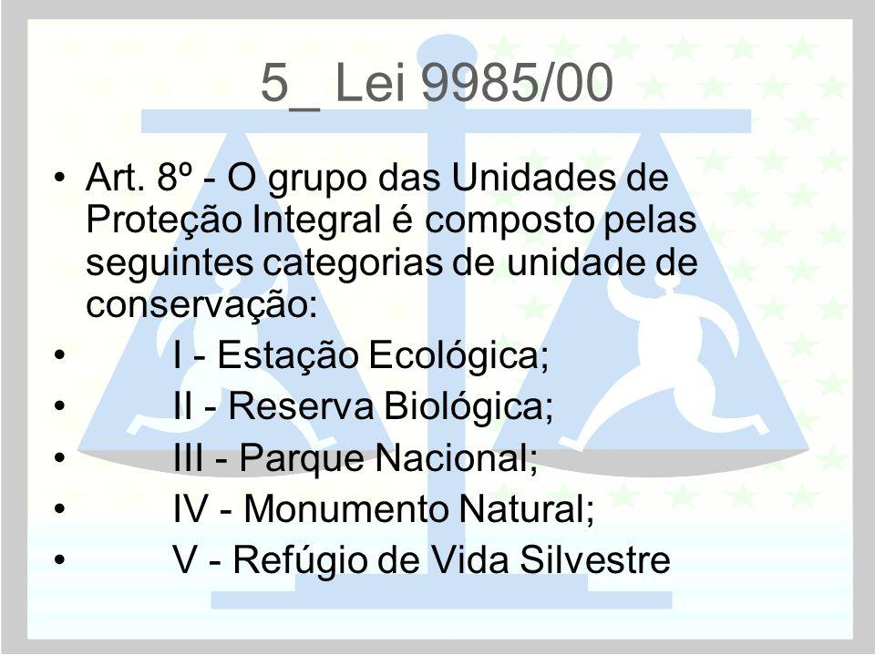 5_ Lei 9985/00 Art. 8º - O grupo das Unidades de Proteção Integral é composto pelas seguintes categorias de unidade de conservação: