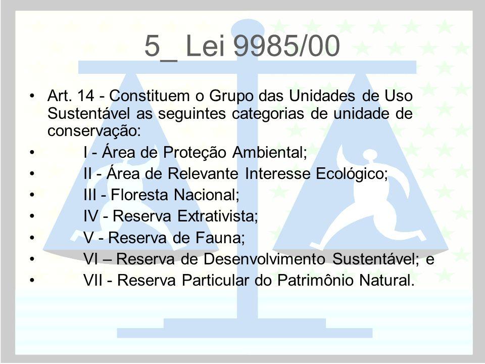 5_ Lei 9985/00 Art. 14 - Constituem o Grupo das Unidades de Uso Sustentável as seguintes categorias de unidade de conservação:
