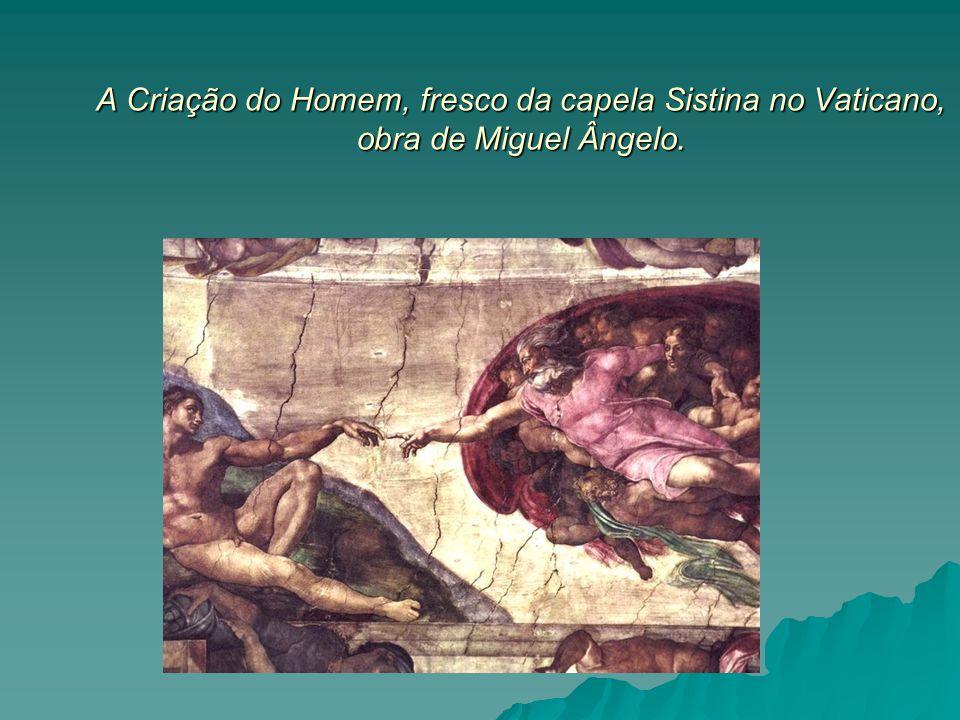 A Criação do Homem, fresco da capela Sistina no Vaticano, obra de Miguel Ângelo.