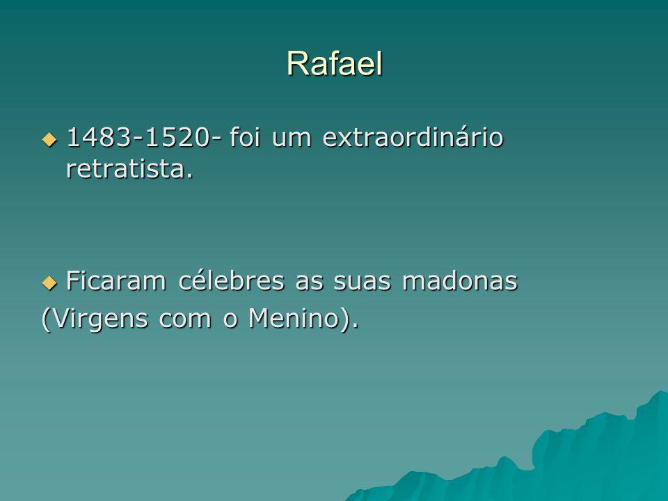 Rafael 1483-1520- foi um extraordinário retratista.
