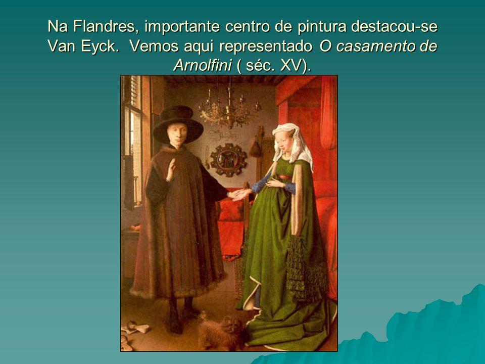 Na Flandres, importante centro de pintura destacou-se Van Eyck