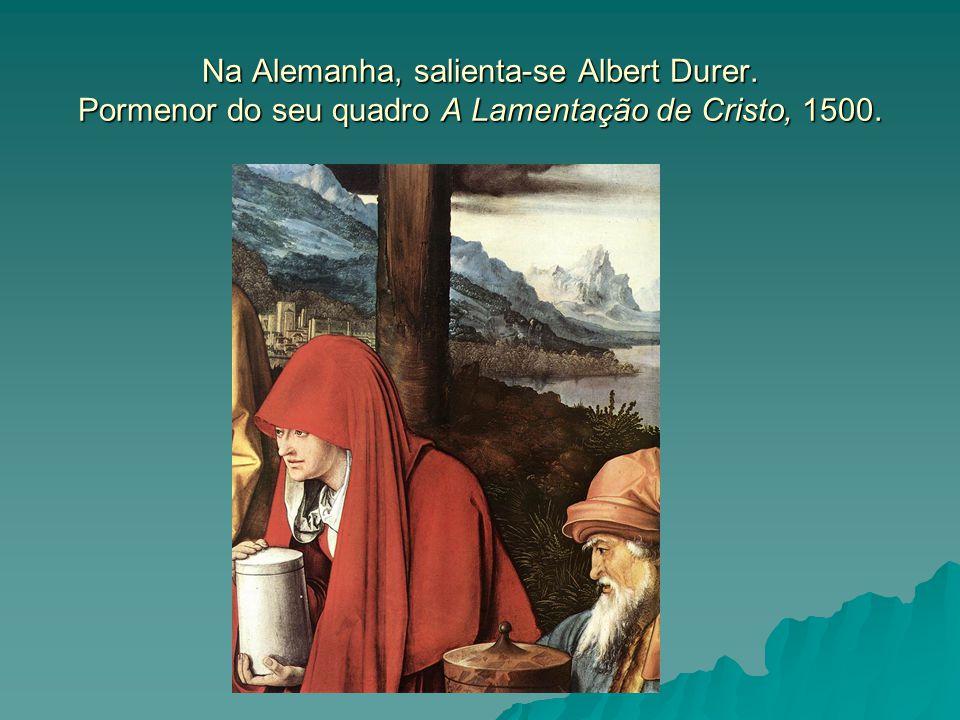 Na Alemanha, salienta-se Albert Durer