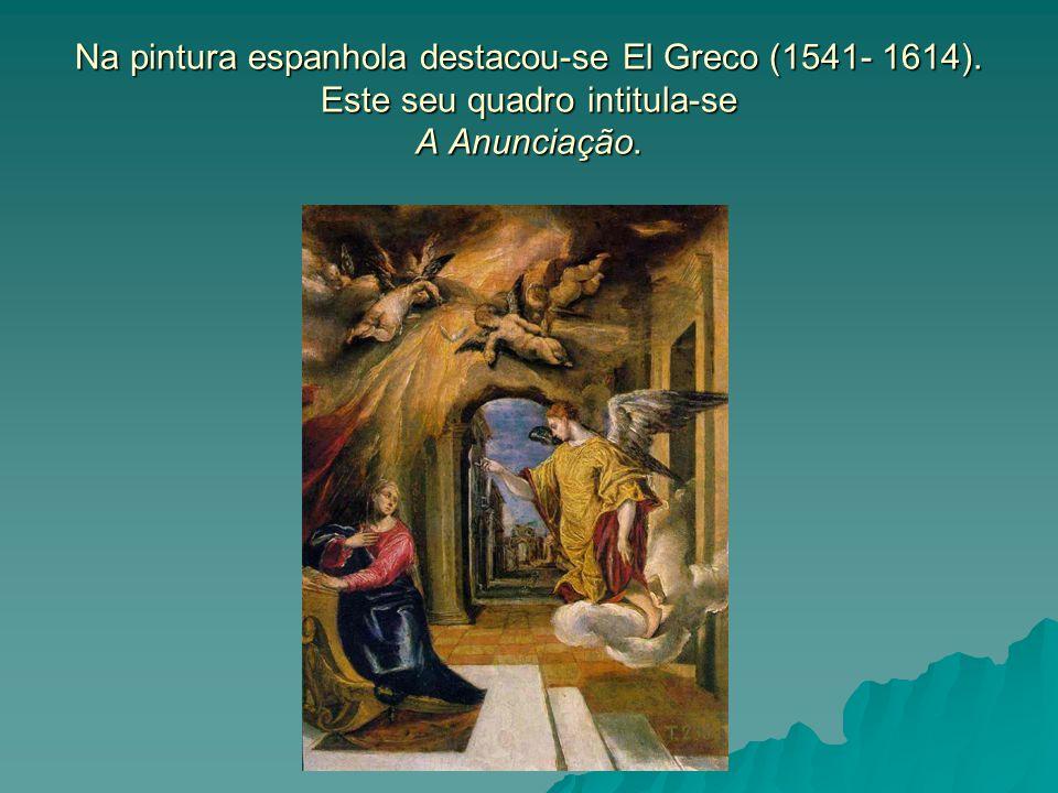 Na pintura espanhola destacou-se El Greco (1541- 1614)
