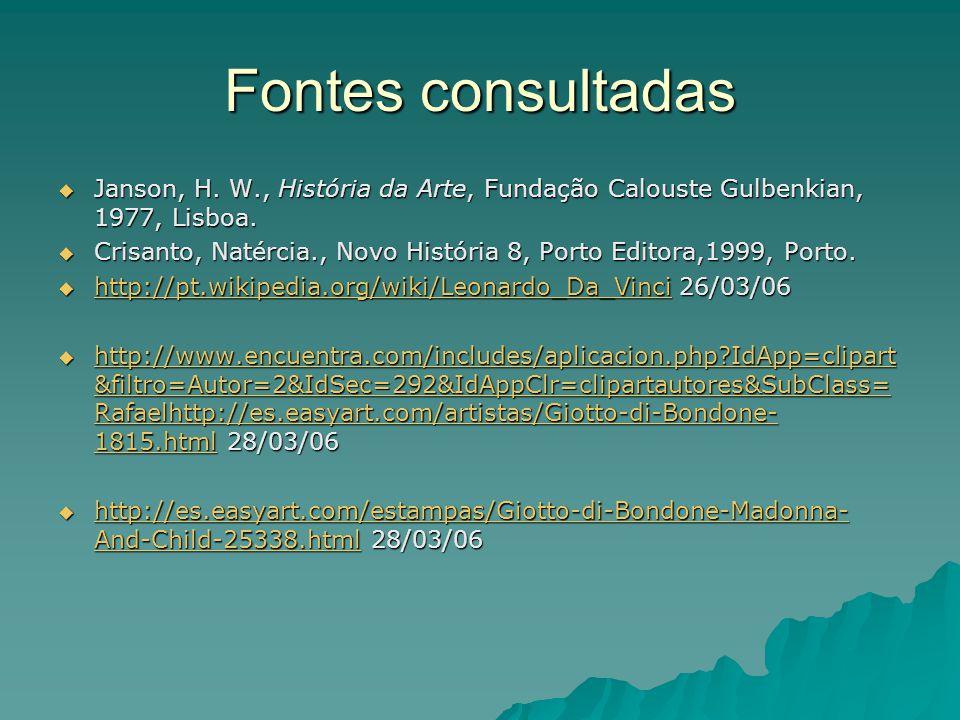 Fontes consultadas Janson, H. W., História da Arte, Fundação Calouste Gulbenkian, 1977, Lisboa.