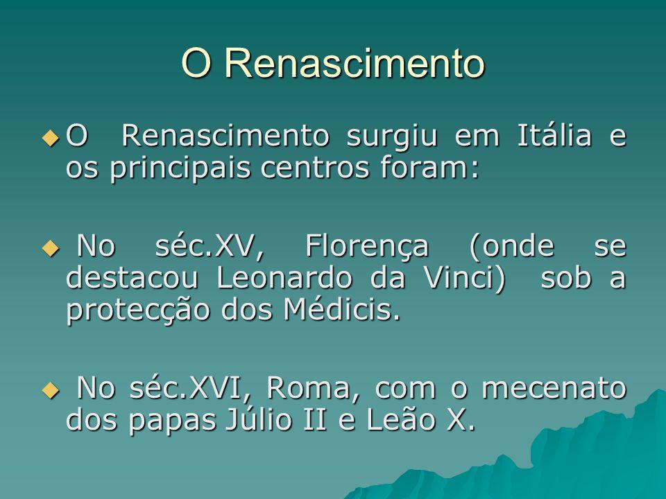O Renascimento O Renascimento surgiu em Itália e os principais centros foram: