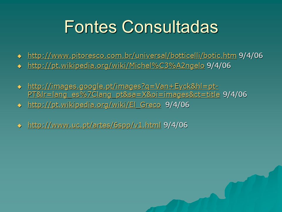 Fontes Consultadas http://www.pitoresco.com.br/universal/botticelli/botic.htm 9/4/06. http://pt.wikipedia.org/wiki/Michel%C3%A2ngelo 9/4/06.