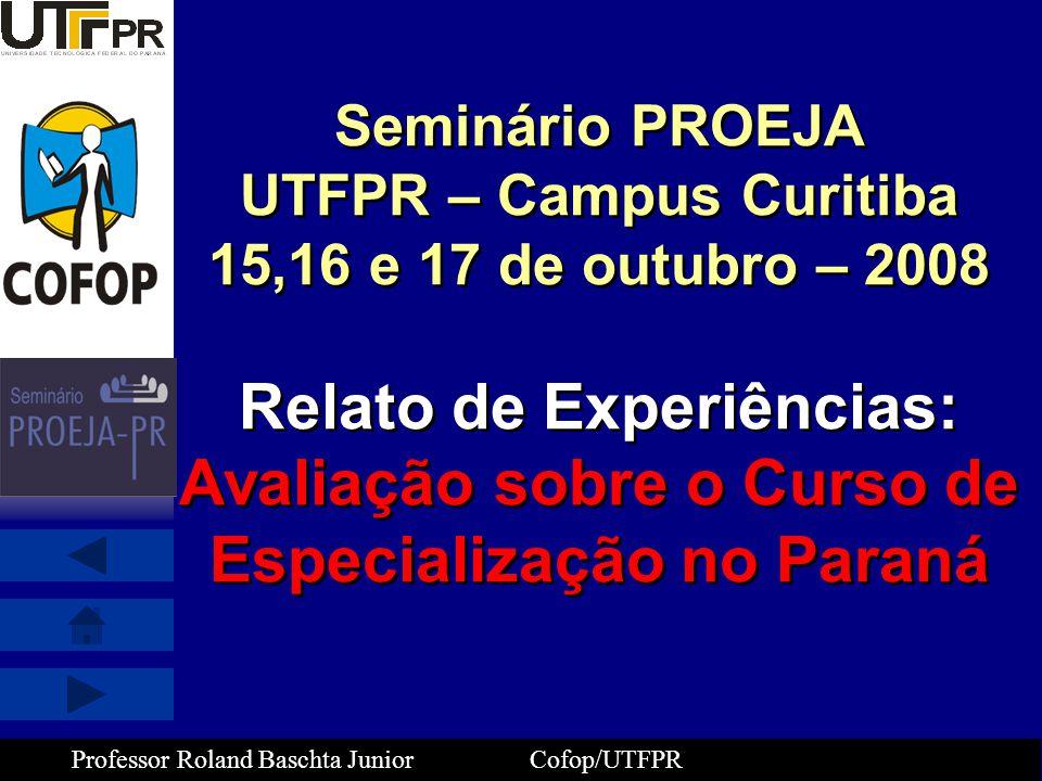Seminário PROEJA UTFPR – Campus Curitiba 15,16 e 17 de outubro – 2008 Relato de Experiências: Avaliação sobre o Curso de Especialização no Paraná