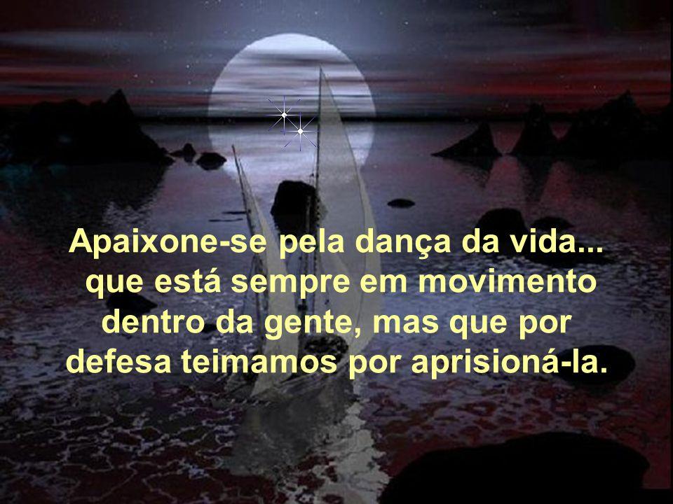 Apaixone-se pela dança da vida... que está sempre em movimento