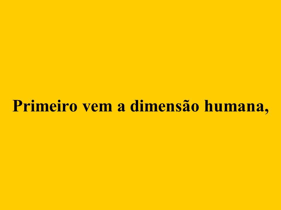 Primeiro vem a dimensão humana,