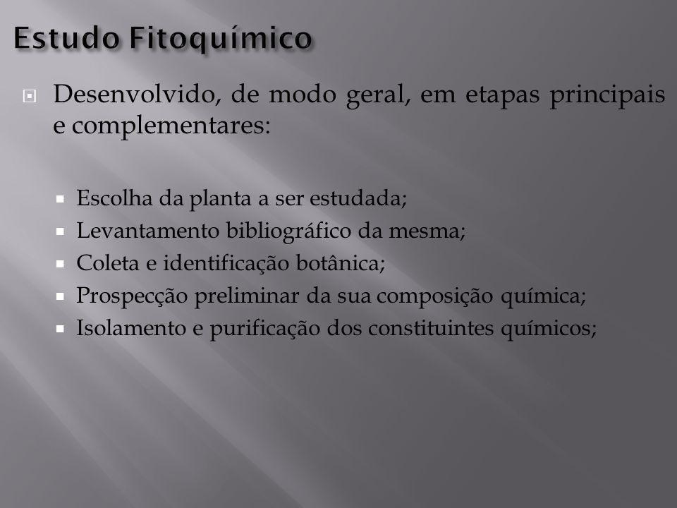 Estudo Fitoquímico Desenvolvido, de modo geral, em etapas principais e complementares: Escolha da planta a ser estudada;