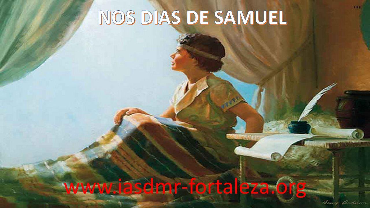 NOS DIAS DE SAMUEL www.iasdmr-fortaleza.org