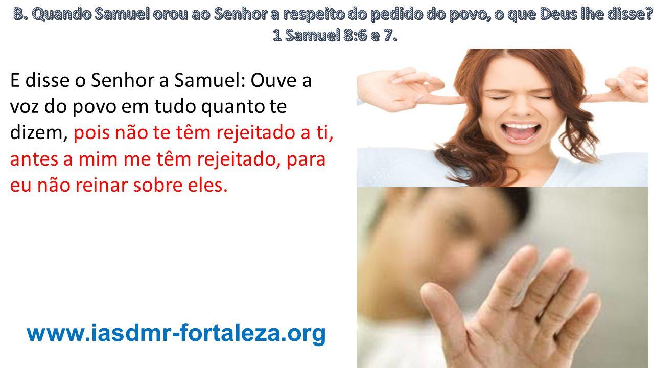 B. Quando Samuel orou ao Senhor a respeito do pedido do povo, o que Deus lhe disse