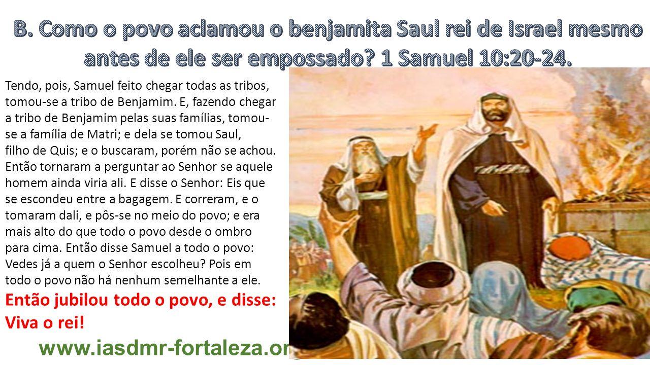 B. Como o povo aclamou o benjamita Saul rei de Israel mesmo