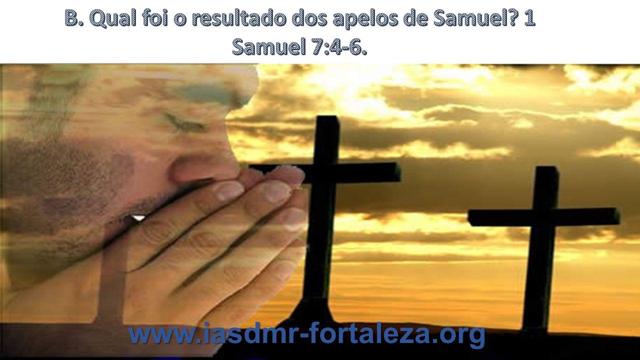 B. Qual foi o resultado dos apelos de Samuel 1 Samuel 7:4-6.