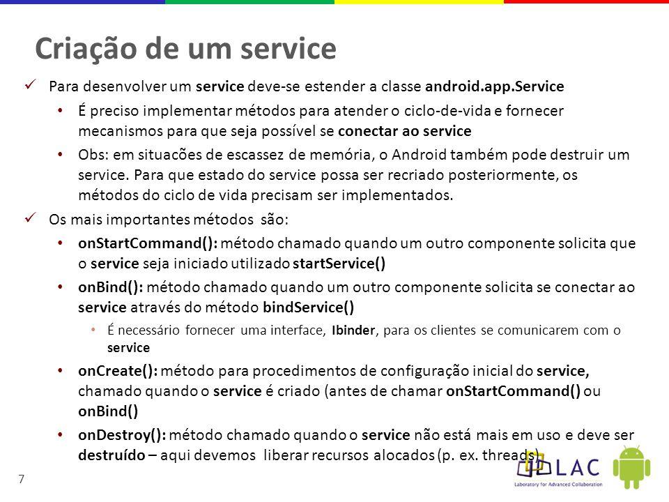 Criação de um service Para desenvolver um service deve-se estender a classe android.app.Service.