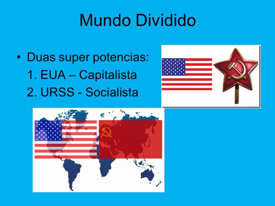 Mundo Dividido Duas super potencias: 1. EUA – Capitalista