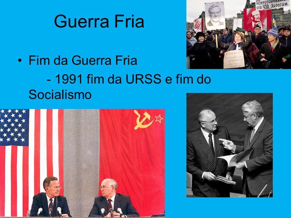 Guerra Fria Fim da Guerra Fria - 1991 fim da URSS e fim do Socialismo