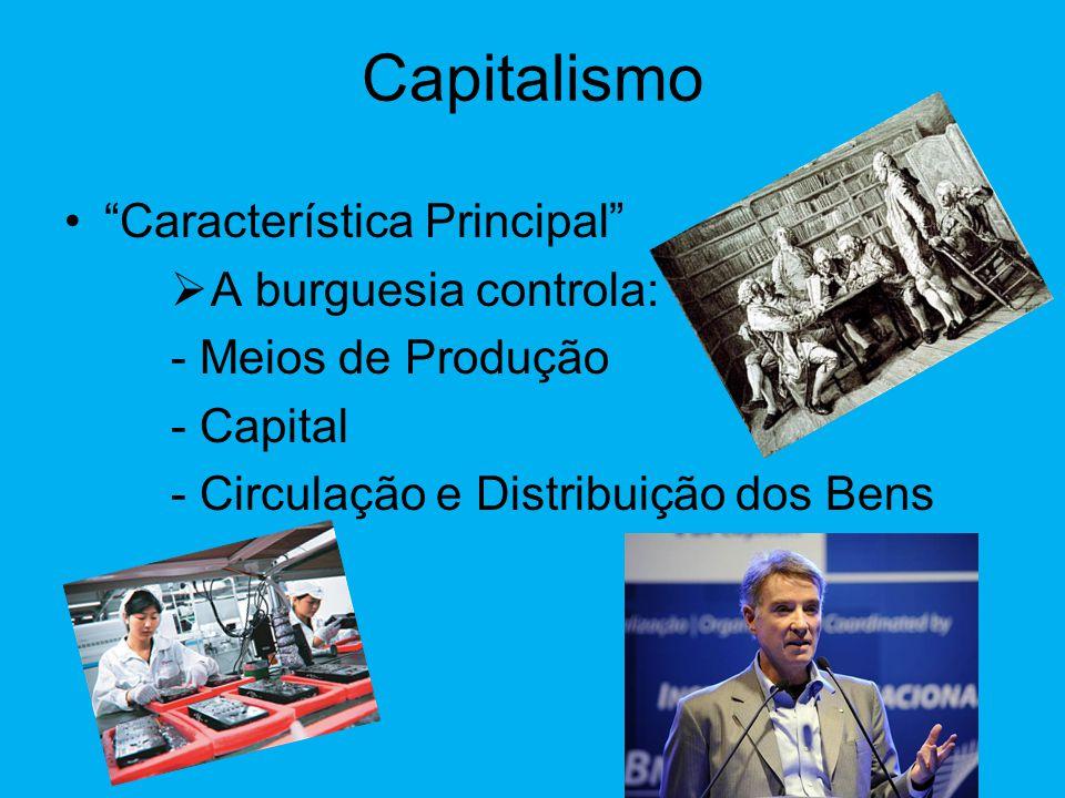 Capitalismo Característica Principal A burguesia controla: