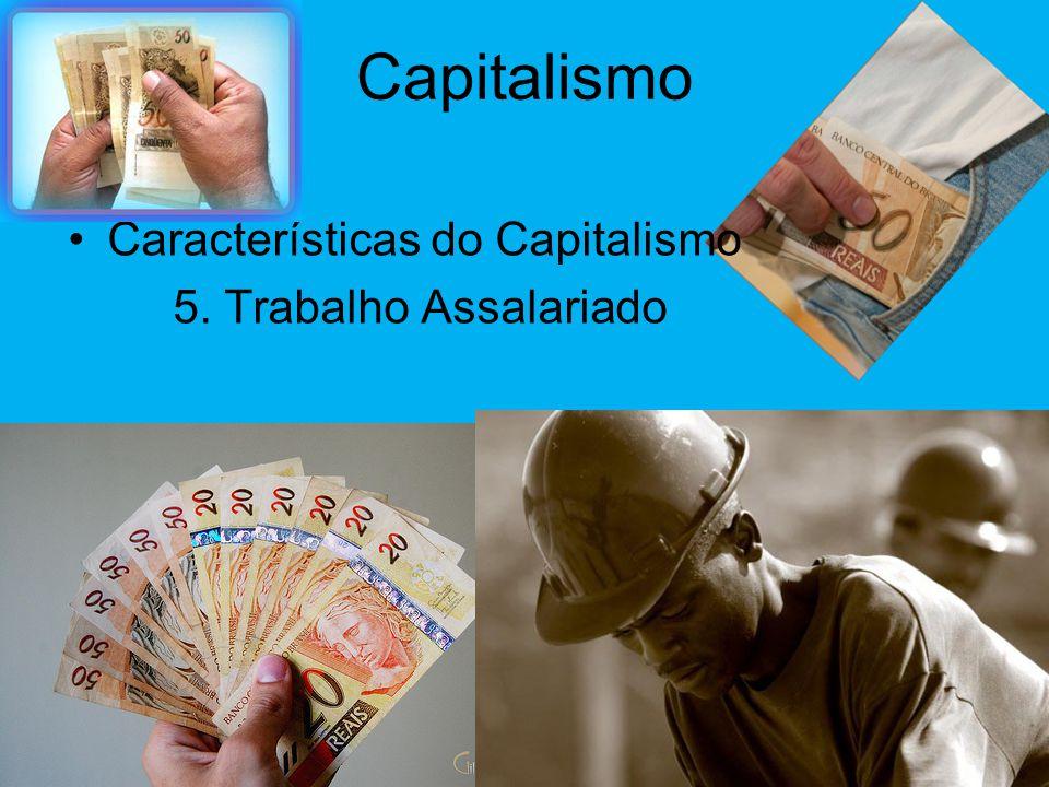 Capitalismo Características do Capitalismo 5. Trabalho Assalariado