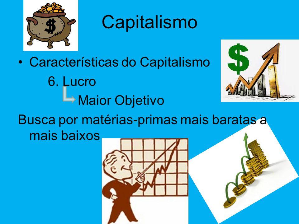 Capitalismo Características do Capitalismo 6. Lucro Maior Objetivo