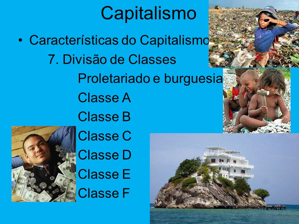 Capitalismo Características do Capitalismo 7. Divisão de Classes
