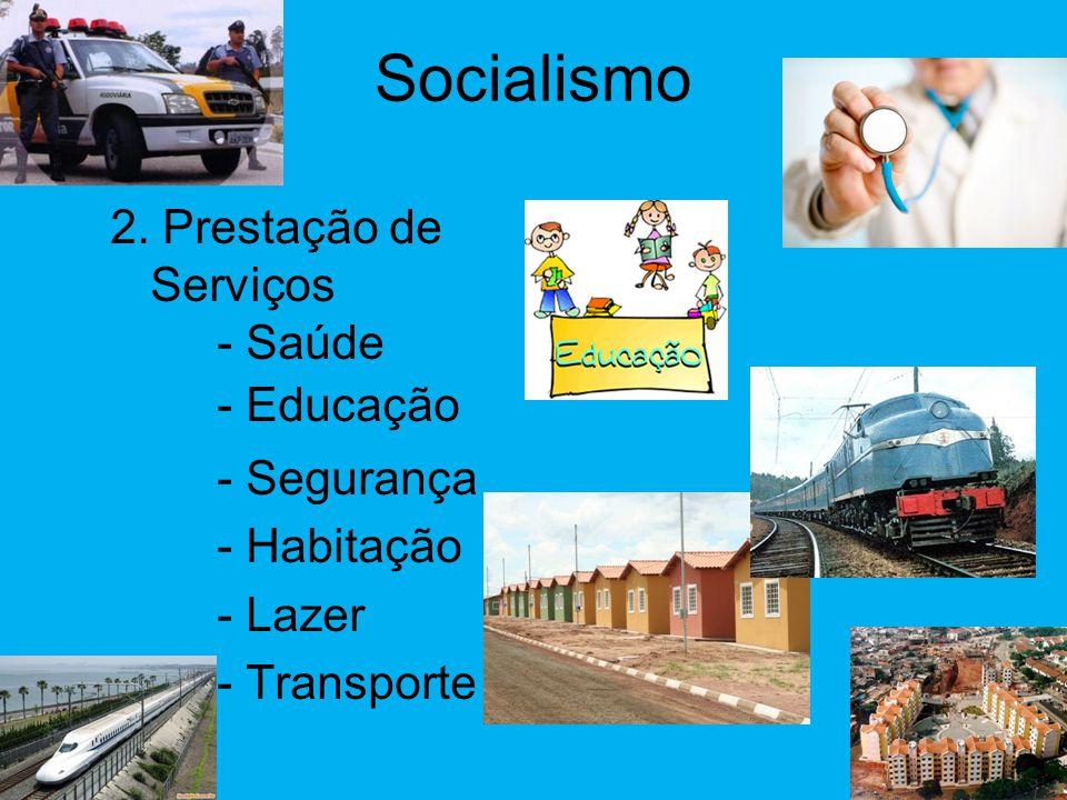 Socialismo 2. Prestação de Serviços - Saúde - Educação - Segurança - Habitação - Lazer - Transporte
