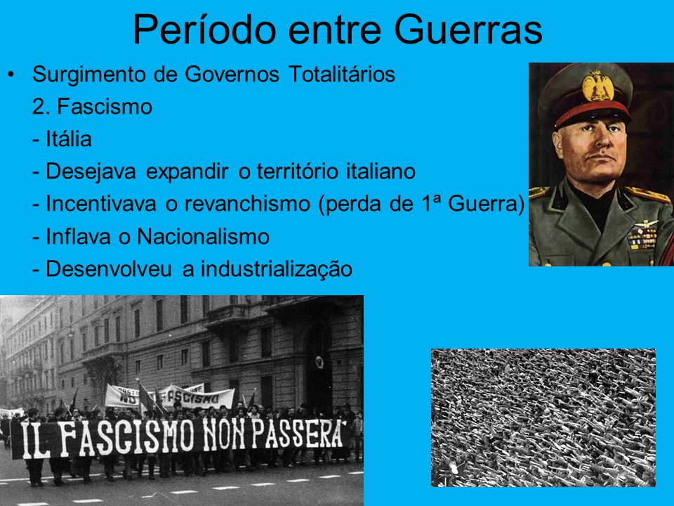 Período entre Guerras Surgimento de Governos Totalitários 2. Fascismo