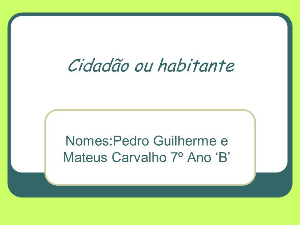 Nomes:Pedro Guilherme e Mateus Carvalho 7º Ano 'B'