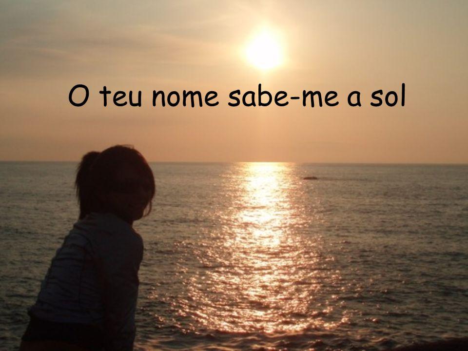 O teu nome sabe-me a sol