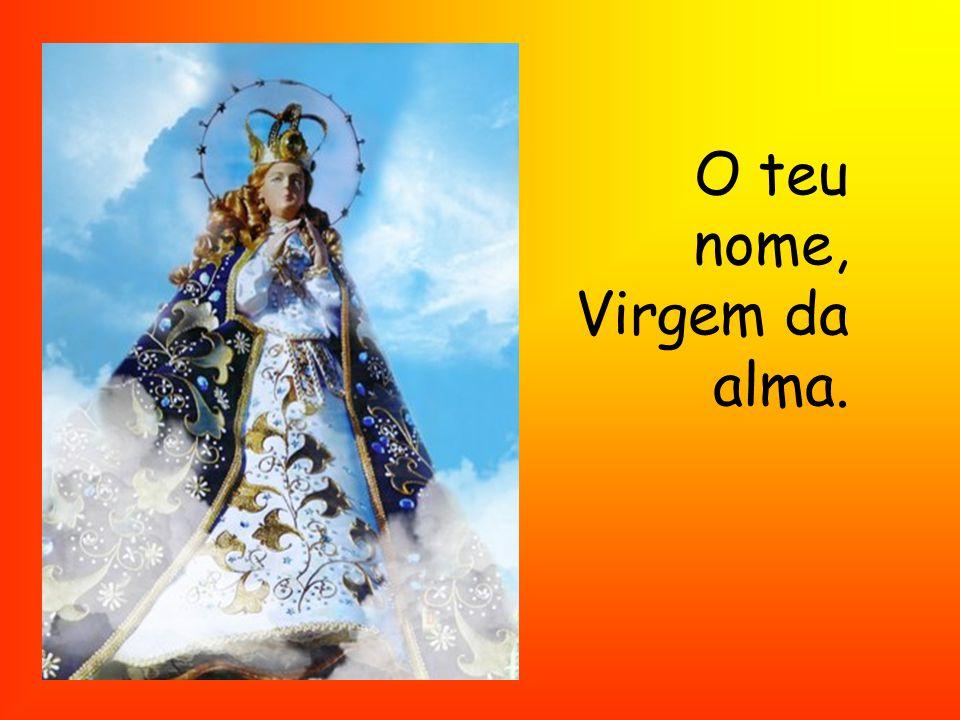 O teu nome, Virgem da alma.