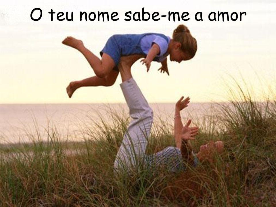 O teu nome sabe-me a amor