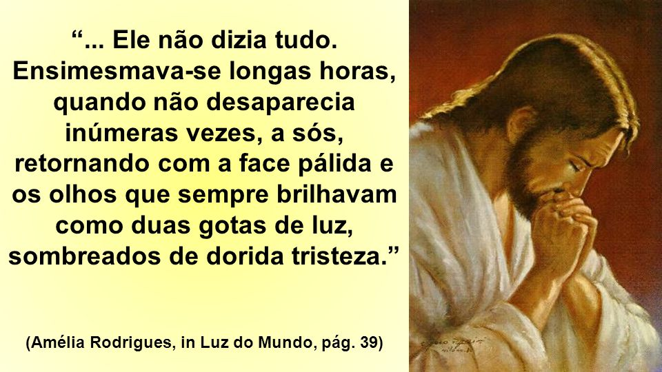 (Amélia Rodrigues, in Luz do Mundo, pág. 39)