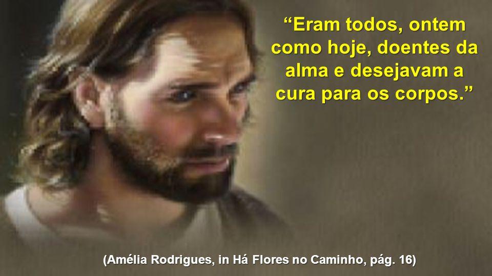 (Amélia Rodrigues, in Há Flores no Caminho, pág. 16)