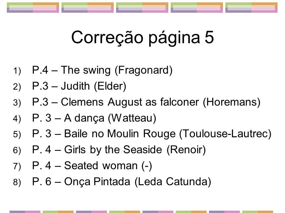 Correção página 5 P.4 – The swing (Fragonard) P.3 – Judith (Elder)