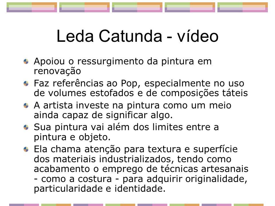 Leda Catunda - vídeo Apoiou o ressurgimento da pintura em renovação